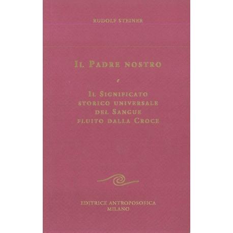 Il Padre Nostro. Il significato storico universale del sangue fluito dalla Croce - Rudolf Steiner