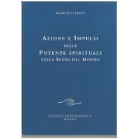 Azioni e impulsi delle Potenze Spirituali sulla scena del mondo - Rudolf Steiner