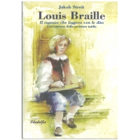 Louis Braille, il ragazzo che leggeva con le dita - Streit J.
