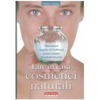 Fare in casa cosmetici naturali - Chanaz D.
