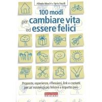 100 modi per cambiare vita ed essere felici - Meschi A. & Farulli I.