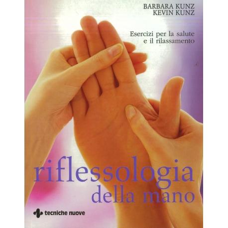 Riflessologia della mano - Kunz B. e K.