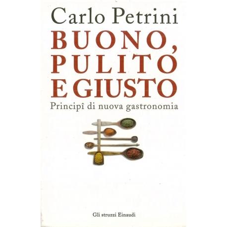Buono, pulito e giusto - Petrini C.
