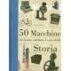 50 macchine che hanno cambiato il corso della storia - Chaline E.