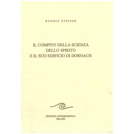 Il compito della scienza dello spirito e il suo edificio di Dornach - Rudolf Steiner
