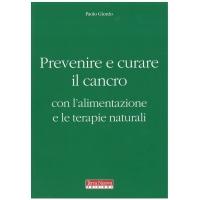 Prevenire e curare il cancro con l'alimentazione e le cure naturali - Giordo P.