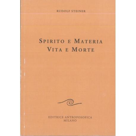 Spirito e materia. Vita e morte - Rudolf Steiner