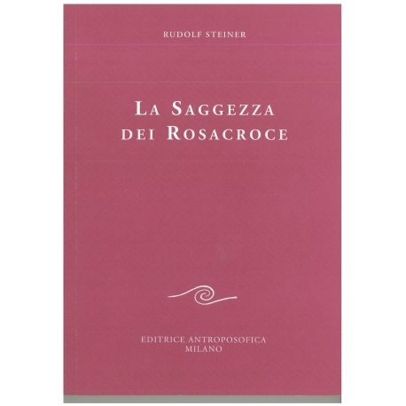 La saggezza dei Rosacroce - Rudolf Steiner