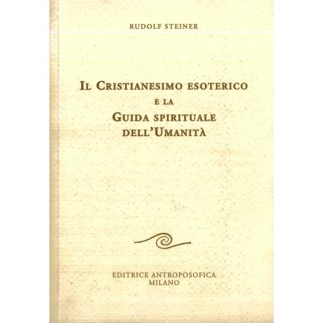 Il Cristianesimo esoterico e la Guida spirituale dell'Umanità - Rudolf Steiner