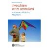 INVECCHIARE SENZA AMMALARSI