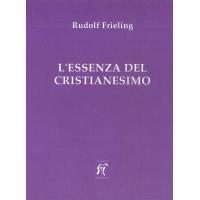 L' ESSENZA DEL CRISTIANESIMO - R. Frieling