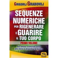 SEQUENZE NUMERICHE PER RIGENERARE E GUARIRE IL TUO CORPO primo volume - Grigoruj Grabovoj
