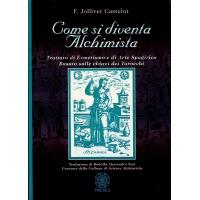 COME SI DIVENTA ALCHIMISTA - E. Jollivet Castelot