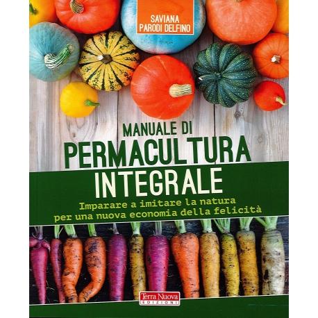 MANUALE DI PERMACULTURA INTEGRALE - Saviana Parodi Delfino