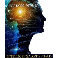 INTELLIGENZA ARTIFICIALE: ULTIMA TAPPA DELL' UOMANITA' - N. Perlas
