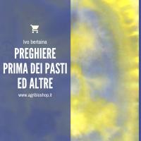 PREGHIERE PRIMA DEI PASTI ED ALTRE - IVO BERTAINA