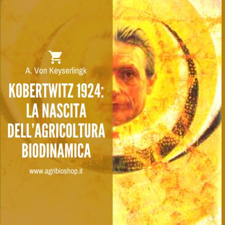 KOBERTWITZ 1924: LA NASCITA DELL'AGRICOLTURA BIODINAMICA