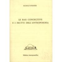 Le basi conoscitive e i frutti dell'antroposofia - Rudolf Steiner