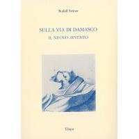 SULLA VIA DI DAMASCO - IL NUOVO AVVENTO - RUDOLF STEINER