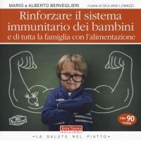 Rinforzare il sistema immunitario dei bambini e di tutta la famiglia con l'alimentazione - Mario e Alberto Berveglieri
