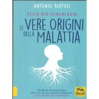 Psico-bio-genealogia le vere origini della malattia - Antonio Bertoli
