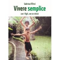 Vivere semplice con i figli, con se stessi - Sabrina D'Orsi
