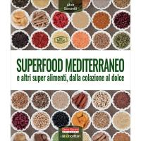 Superfood mediterraneo e altri super alimenti, dalla colazione al dolce - Alice Savorelli