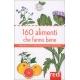 160 alimenti che fanno bene. Proprietà e caratteristiche salutari