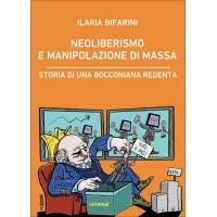 Neoliberalismo e manipolazione di massa. Storia di una Bocconiana Redenta - Ilaria Bifarini