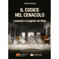 Il codice nel cenacolo. Leonardo e il segno dei Magi - Teodoro Brescia
