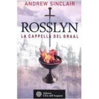 Rosslyn La cappella del Graal - Andrew Sinclair
