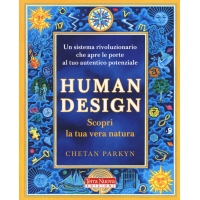 Human Design Scopri la tua vera natura - Chetan Parkyn