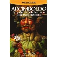 Arcimboldo La pittura alchemica dell'immortalità - Michele Proclamato