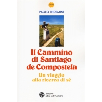 Il cammino di Santiago de Compostela. Un viaggio alla ricerca di sé - Paolo Indemini
