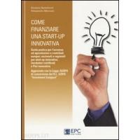 Come finanziare una start-up innovativa - Giuliano Bartolomei, Alessandra Marcozzi