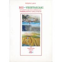 BIO-VEGETARIANI. Motivazioni di una scelta ambientalista Animaliste e Salutista - Antonio Lanni
